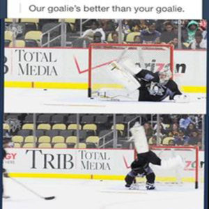 our goalie's better than your goalie