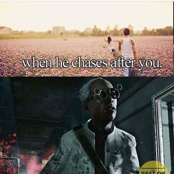 when he chases after you